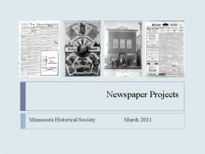 Newspaper Projects Minnesota Historical Society March 2011 Newspaper