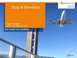 Zorg Domotica Hugo Velthuijsen Lector New Business ICT