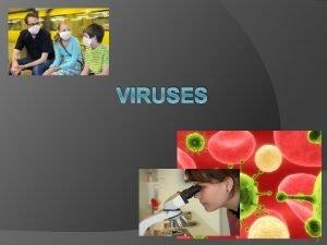 VIRUSES 1 Viruses Virus in latin means poison