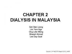 CHAPTER 2 DIALYSIS IN MALAYSIA Goh Bak Leong