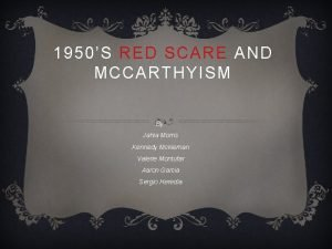 1950S RED SCARE AND MCCARTHYISM By Jahia Morris