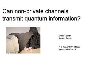 Can nonprivate channels transmit quantum information Graeme Smith