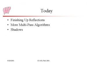 Today Finishing Up Reflections More MultiPass Algorithms Shadows