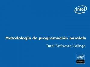 Metodologa de programacin paralela Intel Software College Objetivos