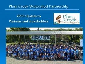 Plum Creek Watershed Partnership 2013 Update to Partners