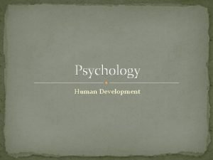 Psychology Human Development Developmental Psychology How we change
