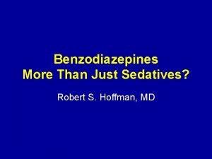 Benzodiazepines More Than Just Sedatives Robert S Hoffman