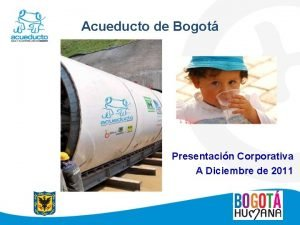 Acueducto de Bogot Presentacin Corporativa A Diciembre de