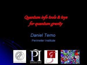 Quantum info tools toys for quantum gravity Daniel