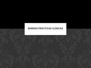 BUENAS PRCTICAS CLNICAS BUENAS PRCTICAS CLNICAS De la