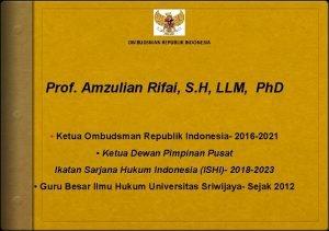 OMBUDSMAN REPUBLIK INDONESIA Prof Amzulian Rifai S H