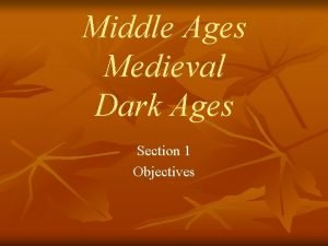 Middle Ages Medieval Dark Ages Section 1 Objectives