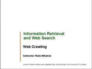Information Retrieval and Web Search Web Crawling Instructor