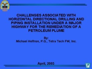 CHALLENGES ASSOCIATED WITH HORIZONTAL DIRECTIONAL DRILLING AND PIPING