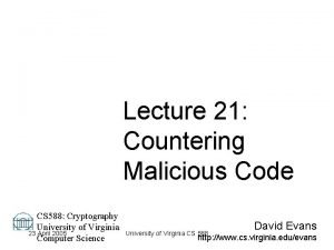 Lecture 21 Countering Malicious Code CS 588 Cryptography