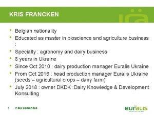KRIS FRANCKEN 1 Belgian nationality Educated as master