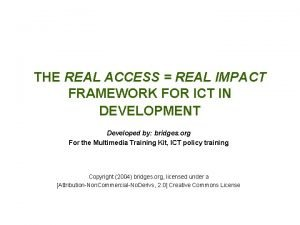 THE REAL ACCESS REAL IMPACT FRAMEWORK FOR ICT