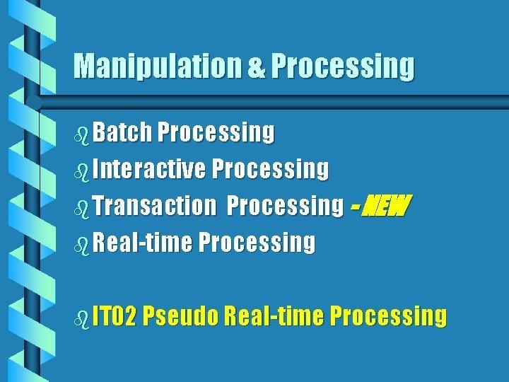 Manipulation Processing b Batch Processing b Interactive Processing