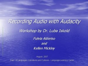 Recording Audio with Audacity Workshop by Dr Luba