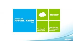 The Microsoft Private Cloud All About the App