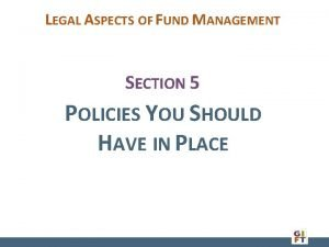 LEGAL ASPECTS OF FUND MANAGEMENT SECTION 5 POLICIES