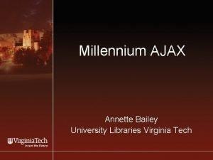 Millennium AJAX Annette Bailey University Libraries Virginia Tech