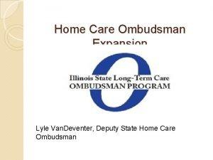 Home Care Ombudsman Expansion Lyle Van Deventer Deputy