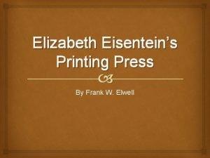 Elizabeth Eisenteins Printing Press By Frank W Elwell