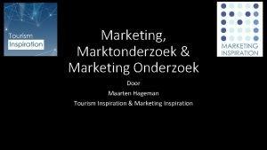 Marketing Marktonderzoek Marketing Onderzoek Door Maarten Hageman Tourism