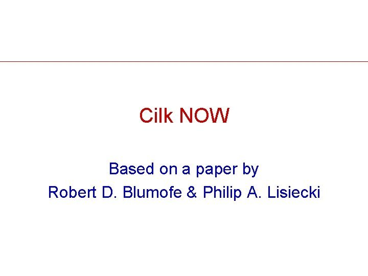Cilk NOW Based on a paper by Robert