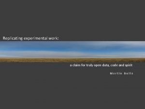 Replicating experimental work a claim for truly open
