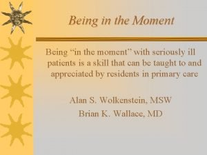Being in the Moment Being in the moment