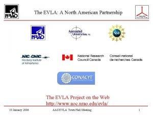 The EVLA A North American Partnership The EVLA
