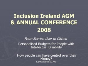 Inclusion Ireland AGM ANNUAL CONFERENCE 2008 From Service