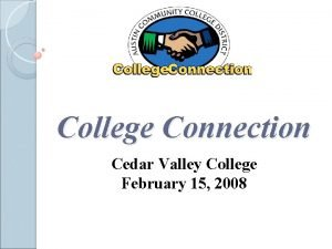 College Connection Cedar Valley College February 15 2008