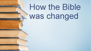 How the Bible was changed Where the manuscripts