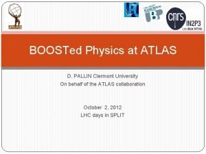BOOSTed Physics at ATLAS D PALLIN Clermont University
