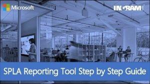 SPLA Reporting Tool Step by Step Guide Ingram