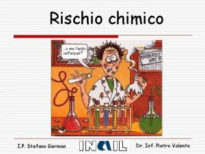 Rischio chimico I P Stefano German Dr Inf
