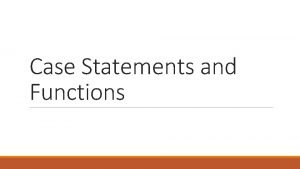 Case Statements and Functions CASE Statement CASE WHEN