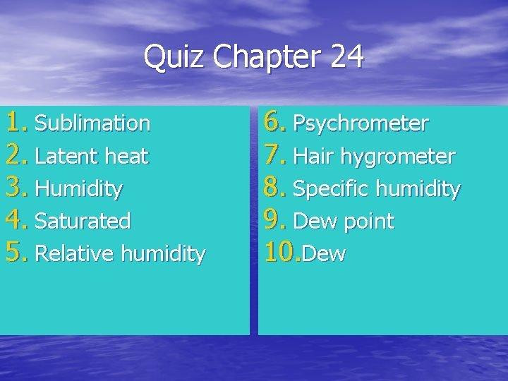 Quiz Chapter 24 1 Sublimation 2 Latent heat