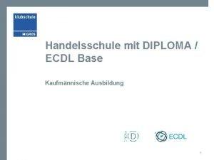 Handelsschule mit DIPLOMA ECDL Base Kaufmnnische Ausbildung 1