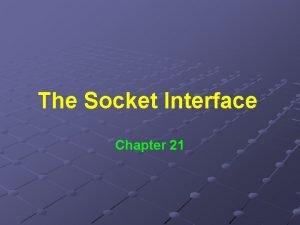 The Socket Interface Chapter 21 Application Program Interface