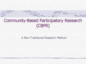 CommunityBased Participatory Research CBPR A NonTraditional Research Method