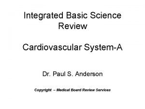 Integrated Basic Science Review Cardiovascular SystemA Dr Paul