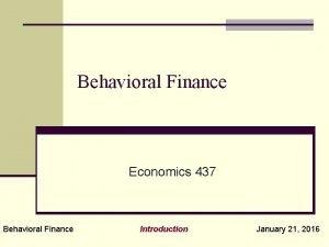 Behavioral Finance Economics 437 Behavioral Finance Introduction January