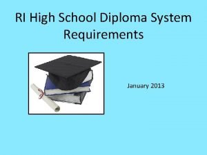 RI High School Diploma System Requirements January 2013