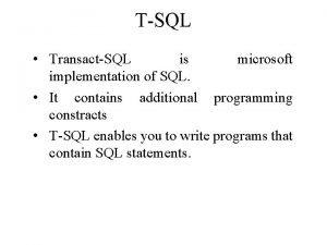 TSQL TransactSQL is microsoft implementation of SQL It