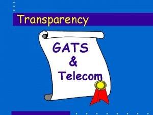 Transparency GATS Telecom Transparency Key Ingredients for Reform
