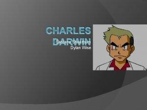 CHARLES Santana Shearburn DARWIN Dylan Wise Darwin Charles